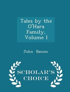 Tales by the O'Hara Family, Volume I - Scholar's Choice Edition by John Banim (9781296083182) - PaperBack - Modern & Contemporary Fiction General Fiction