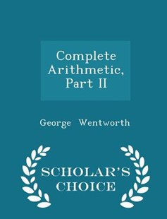 Complete Arithmetic, Part II - Scholar's Choice Edition by George Wentworth (9781296091231) - PaperBack - Science & Technology Mathematics