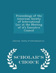 Proceedings of the American Society of International Law at the Meeting of It's Executive Council - Scholar's Choice Edition by American Society of International Law (9781296099831) - PaperBack - Reference Law