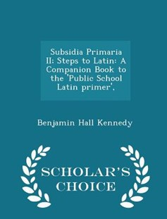Subsidia Primaria II; Steps to Latin by Benjamin Hall Kennedy (9781296153007) - PaperBack - History
