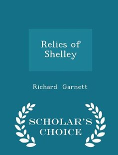 Relics of Shelley - Scholar's Choice Edition by Richard Garnett Dr (9781296163839) - PaperBack - Biographies General Biographies