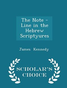The Note -Line in the Hebrew Scriptyures - Scholar's Choice Edition by James Kennedy Dr (9781296181659) - PaperBack - Religion & Spirituality