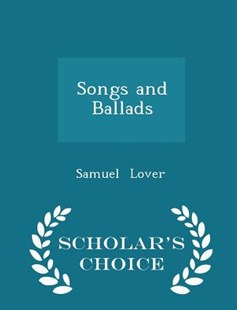 Songs and Ballads - Scholar's Choice Edition by Samuel Lover (9781296247898) - PaperBack - Entertainment Music General
