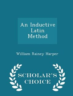 An Inductive Latin Method - Scholar's Choice Edition by William Rainey Harper (9781296275112) - PaperBack - Language