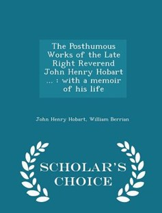 The Posthumous Works of the Late Right Reverend John Henry Hobart ... by John Henry Hobart, William Berrian (9781296375713) - PaperBack - Religion & Spirituality