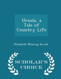 Ursula, a Tale of Country Life - Scholar's Choice Edition by Elizabeth Missing Sewell (9781296379643) - PaperBack - Modern & Contemporary Fiction General Fiction