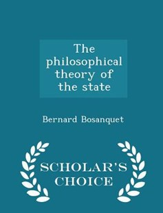 The Philosophical Theory of the State - Scholar's Choice Edition by Bernard Bosanquet (9781296385026) - PaperBack - History
