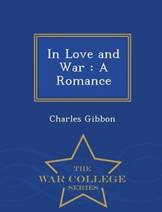In Love and War by Charles Gibbon (9781296429201) - PaperBack - History