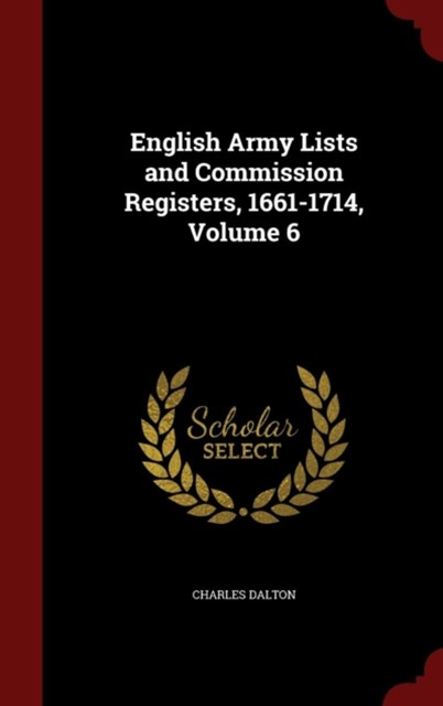 English Army Lists and Commission Registers, 1661-1714, Volume 6