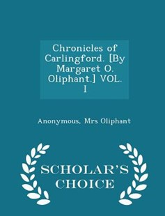 Chronicles of Carlingford. [by Margaret O. Oliphant.] Vol. I - Scholar's Choice Edition by Anonymous, Margaret Wilson Oliphant (9781297015878) - PaperBack - Modern & Contemporary Fiction Literature