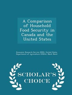 A Comparison of Household Food Security in Canada and the United States - Scholar's Choice Edition by United Economic Research Service (Ers), Mark Nord, Heather Hopwood (9781297044069) - PaperBack - Politics Political Issues