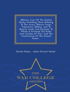 Military Laws Of The United States by United States, Abner Riviere Hetzel (9781297046841) - PaperBack - History