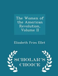 The Women of the American Revolution, Volume II - Scholar's Choice Edition by Elizabeth Fries Ellet (9781297072628) - PaperBack - Biographies General Biographies