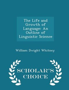 The Life and Growth of Language by William Dwight Whitney (9781297190193) - PaperBack - Language