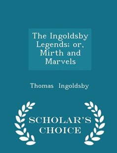 The Ingoldsby Legends; Or, Mirth and Marvels - Scholar's Choice Edition by Thomas Ingoldsby (9781297206474) - PaperBack - Modern & Contemporary Fiction General Fiction