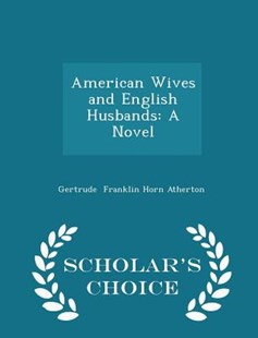 American Wives and English Husbands by Gertrude Franklin Horn Atherton (9781297226526) - PaperBack - History