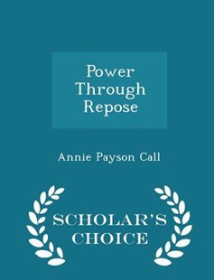 Power Through Repose - Scholar's Choice Edition by Annie Payson Call (9781297230899) - PaperBack - Children's Fiction
