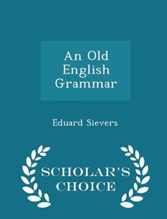 An Old English Grammar - Scholar's Choice Edition by Eduard Sievers (9781297381294) - PaperBack - Language