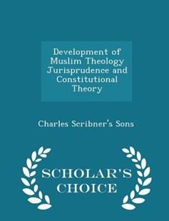 Development of Muslim Theology Jurisprudence and Constitutional Theory - Scholar's Choice Edition by Charles Scribner's Sons (9781297458767) - PaperBack - History