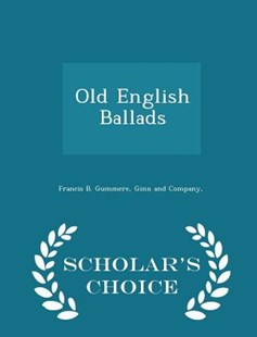 Old English Ballads - Scholar's Choice Edition by Francis B Gummere, Ginn and Company (9781297462283) - PaperBack - History
