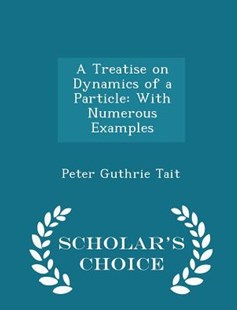 A Treatise on Dynamics of a Particle by Peter Guthrie Tait (9781297466793) - PaperBack - Science & Technology
