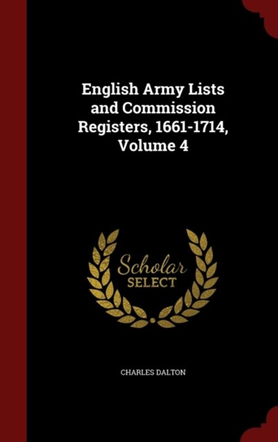 English Army Lists and Commission Registers, 1661-1714, Volume 4