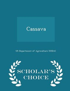 Cassava - Scholar's Choice Edition by Us Department of Agriculture (Usda) (9781298043245) - PaperBack - Politics Political Issues