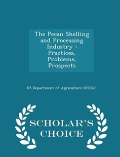 The Pecan Shelling and Processing Industry by Us Department of Agriculture (Usda) (9781298044242) - PaperBack - Politics Political Issues