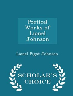 Poetical Works of Lionel Johnson - Scholar's Choice Edition by Lionel Pigot Johnson (9781298120304) - PaperBack - Poetry & Drama Poetry
