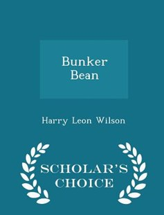 Bunker Bean - Scholar's Choice Edition by Harry Leon Wilson (9781298120540) - PaperBack - Biographies General Biographies