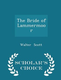 The Bride of Lammermoor - Scholar's Choice Edition by Walter Scott (9781298120786) - PaperBack - Biographies General Biographies