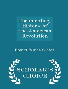 Documentary History of the American Revolution - Scholar's Choice Edition by Robert Wilson Gibbes (9781298121264) - PaperBack - History Latin America