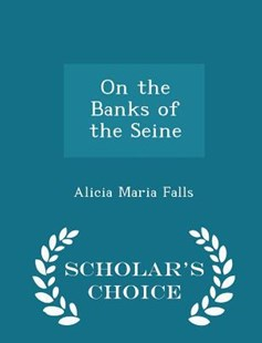 On the Banks of the Seine - Scholar's Choice Edition by Alicia Maria Falls (9781298121646) - PaperBack - Pets & Nature