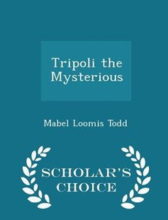Tripoli the Mysterious - Scholar's Choice Edition by Mabel Loomis Todd (9781298124395) - PaperBack - Poetry & Drama Poetry