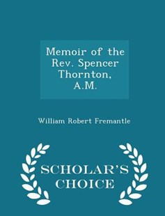 Memoir of the Rev. Spencer Thornton, A.M. - Scholar's Choice Edition by William Robert Fremantle (9781298124579) - PaperBack - Biographies General Biographies