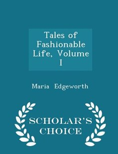 Tales of Fashionable Life, Volume I - Scholar's Choice Edition by Maria Edgeworth (9781298124869) - PaperBack - Biographies General Biographies