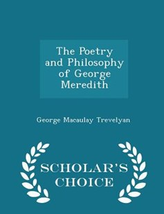 The Poetry and Philosophy of George Meredith - Scholar's Choice Edition by George Macaulay Trevelyan (9781298124951) - PaperBack - Modern & Contemporary Fiction Literature