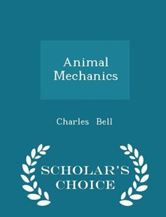 Animal Mechanics - Scholar's Choice Edition by Charles Bell (9781298126320) - PaperBack - Pets & Nature