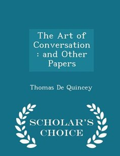 The Art of Conversation by Thomas de Quincey (9781298126450) - PaperBack - History