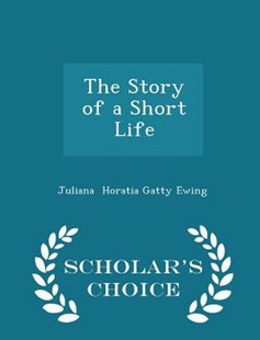 The Story of a Short Life - Scholar's Choice Edition by Juliana Horatia Gatty Ewing (9781298127365) - PaperBack - Biographies General Biographies
