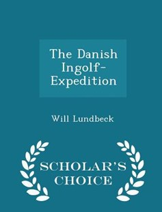 The Danish Ingolf-Expedition - Scholar's Choice Edition by William Lundbeck (9781298127372) - PaperBack - History