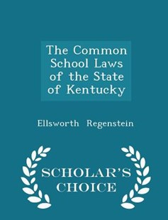 The Common School Laws of the State of Kentucky - Scholar's Choice Edition by Ellsworth Regenstein (9781298127402) - PaperBack - History