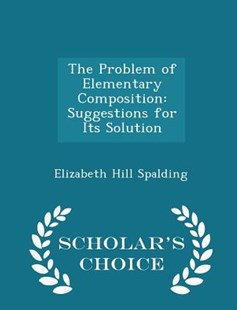 The Problem of Elementary Composition by Elizabeth Hill Spalding (9781298127662) - PaperBack - Self-Help & Motivation