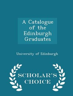 A Catalogue of the Edinburgh Graduates - Scholar's Choice Edition by University Of Edinburgh (9781298127853) - PaperBack - Reference