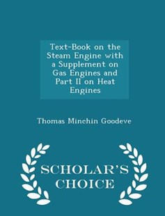Text-Book on the Steam Engine with a Supplement on Gas Engines and Part II on Heat Engines - Scholar's Choice Edition by Thomas Minchin Goodeve (9781298128379) - PaperBack - History