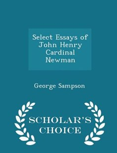 Select Essays of John Henry Cardinal Newman - Scholar's Choice Edition by George Sampson (9781298128553) - PaperBack - History