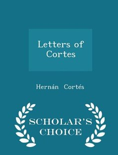 Letters of Cortes - Scholar's Choice Edition by Hernan Cortes (9781298129048) - PaperBack - Biographies General Biographies