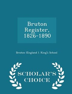 Bruton Register, 1826-1890 - Scholar's Choice Edition by Bruton (England ) King's School (9781298131867) - PaperBack - Reference