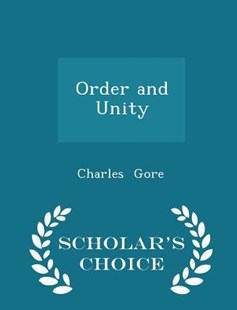 Order and Unity - Scholar's Choice Edition by Charles Gore (9781298136848) - PaperBack - Politics Political Issues