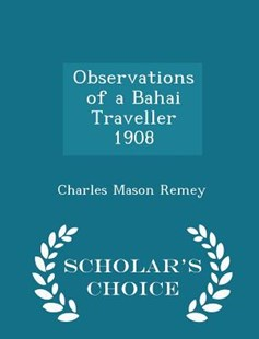 Observations of a Bahai Traveller 1908 - Scholar's Choice Edition by Charles Mason Remey (9781298137135) - PaperBack - History